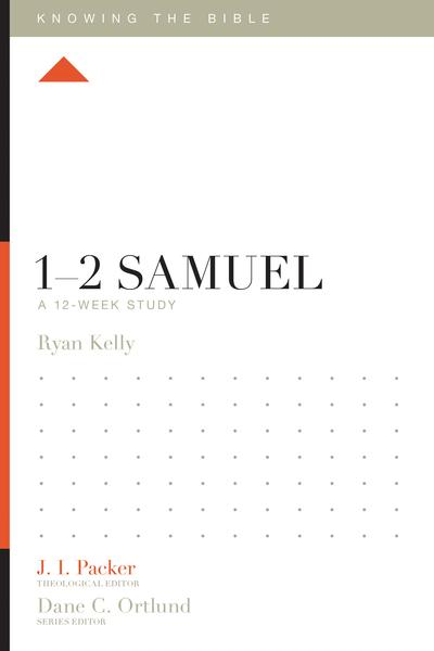 1–2 Samuel: A 12-Week Study