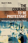 The Courage to Be Protestant: Reformation Faith in Today's World