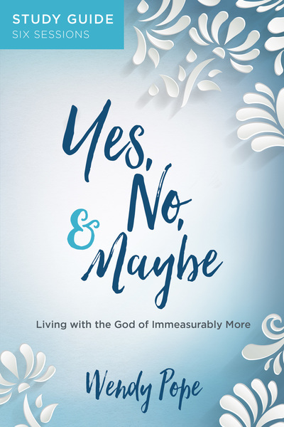 Yes, No, and Maybe Study Guide: Living with the God of Immeasurably More