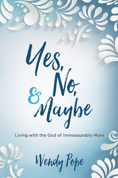 Yes, No, and Maybe: Living with the God of Immeasurably More