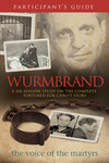 Wurmbrand Participant's Guide: A Six-Session Study on the Complete Tortured for Christ Story