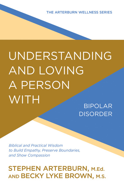 Understanding and Loving a Person with Bipolar Disorder: Biblical and Practical Wisdom to Build Empathy, Preserve Boundaries, and Show Compassion