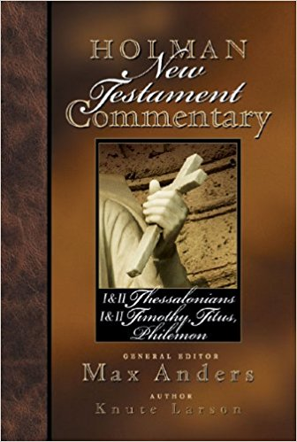 1&2 Thessalonians, 1&2 Timothy and Titus: Holman New Testament Commentary (HNTC)