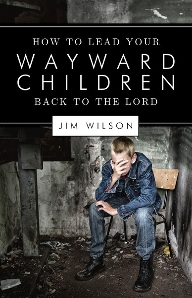 How to Lead Your Wayward Children Back to the Lord