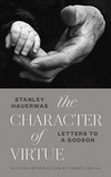 The Character of Virtue: Letters to a Godson
