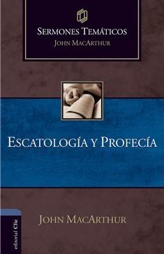 Escatalogía y Profecía (Sermones temáticos MacArthur)