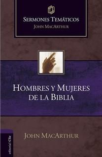 Hombres y Mujeres de la Biblia (Sermones temáticos MacArthur)