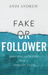 Fake or Follower: Refusing to Settle for a Shallow Faith