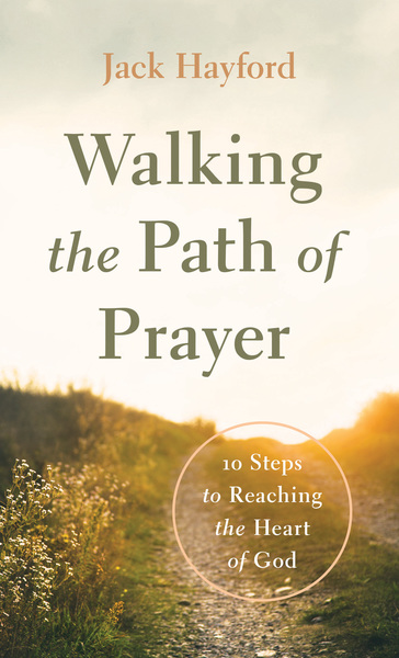 Walking the Path of Prayer: 10 Steps to Reaching the Heart of God