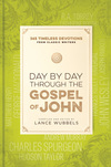 Day by Day through the Gospel of John: 365 Timeless Devotions from Classic Writers