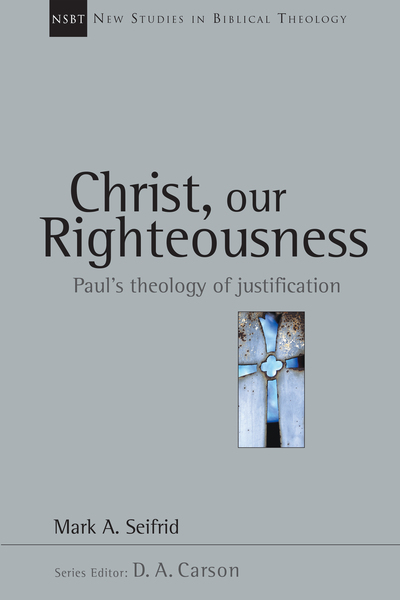 New Studies in Biblical Theology - Christ, Our Righteousness: Paul's Theology of Justification (NSBT)