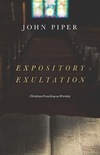 Expository Exultation: Christian Preaching as Worship