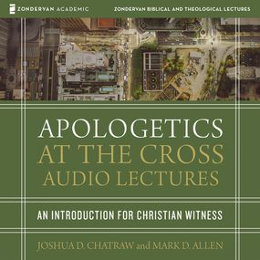 Apologetics at the Cross: Audio Lectures by Joshua D Chatraw, Mark D Allen, Jos...