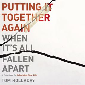 Putting It Together Again When It's All Fallen Apart by Rick Warren and Tom Holladay...