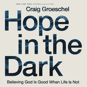 Hope in the Dark by Craig Groeschel and Van Tracy...