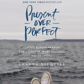 Present Over Perfect by Shauna Niequist and Brene Brown...