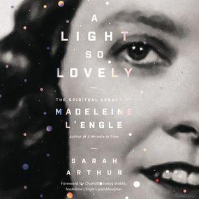 Light So Lovely by Sarah Arthur, Charlotte Jones Voikl...