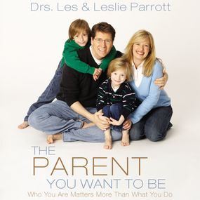 Parent You Want to Be by Les and Leslie Parrott, Leslie Parr...