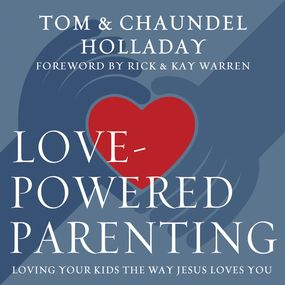 Love-Powered Parenting by Tom Holladay, Rick and Kay Warren a...