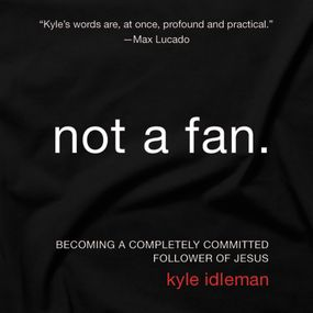 Not a Fan by Kyle Idleman...