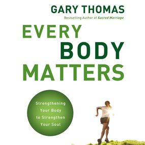 Every Body Matters by Gary L. Thomas and Gary Thomas...