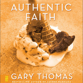 Authentic Faith by Gary L. Thomas and Gary Thomas...