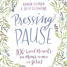 Pressing Pause by Karen Ehman and Ruth Schwenk...
