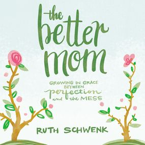Better Mom by Ruth Schwenk and Crestina Hardie...