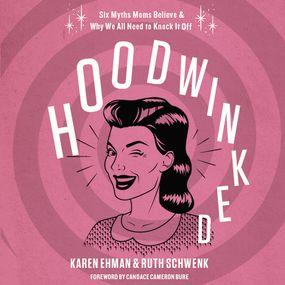 Hoodwinked by Karen Ehman, Candace Cameron Bure, ...