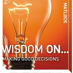 Wisdom On ... Making Good Decisions by Mark Matlock and Adam Black...