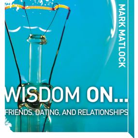 Wisdom On … Friends, Dating, and Relationships by Mark Matlock and Adam Black...
