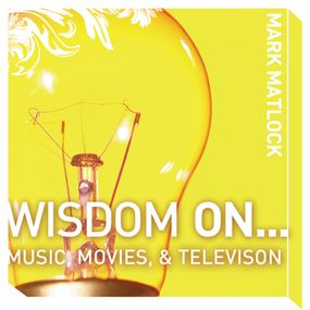 Wisdom On … Music, Movies and Television by Mark Matlock and Adam Black...