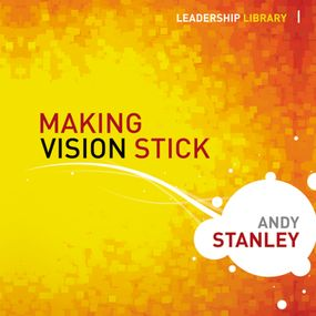 Making Vision Stick by Andy Stanley and Bill Dewees...