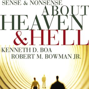 Sense and Nonsense about Heaven and Hell by Kenneth D. Boa, Robert M. BowmanJr....