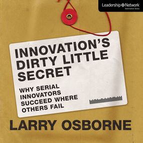Innovation's Dirty Little Secret by Larry Osborne and Tommy Cresswell...