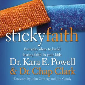 Sticky Faith by Kara E. Powell, Chap Clark, John Or...