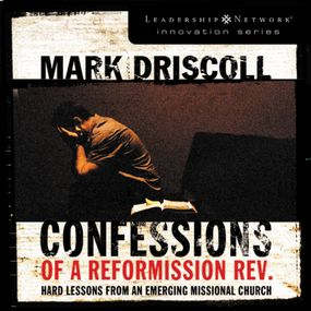 Confessions of a Reformission Rev. by Mark Driscoll and Art Carlson...