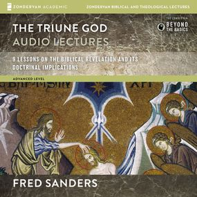 Triune God: Audio Lectures by Fred Sanders...