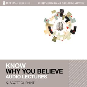 Know Why You Believe: Audio Lectures by K. Scott Oliphint and K Oliphint...