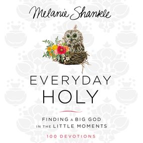 Everyday Holy by Melanie Shankle...