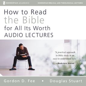 How to Read the Bible for All Its Worth: Audio Lectures by Gordon D. Fee, Douglas Stuart, Mark...