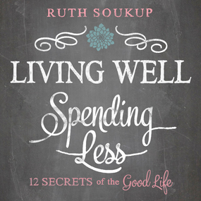 Living Well, Spending Less by Ruth Soukup and Charity Spencer...