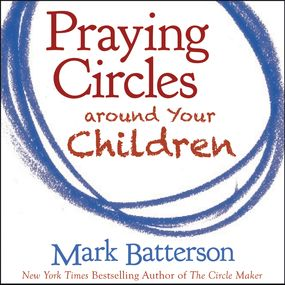 Praying Circles around Your Children by Mark Batterson and Van Tracy...