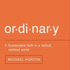 Ordinary by Michael Horton and Chris Ciulla...