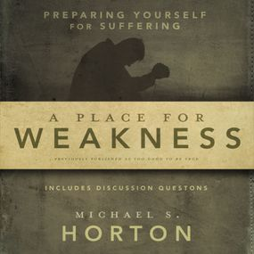 Place for Weakness by Michael Horton and S Rogers...