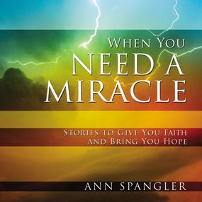 When You Need a Miracle by Ann Spangler and Anna Cooney...