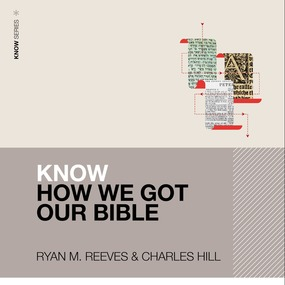 Know How We Got Our Bible by Justin S. Holcomb, Charles E. Hill,...