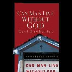 Can Man Live without God by Ravi Zacharias...