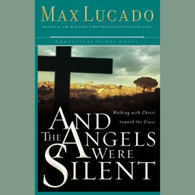 And the Angels Were Silent by Max Lucado and Ben Holland...