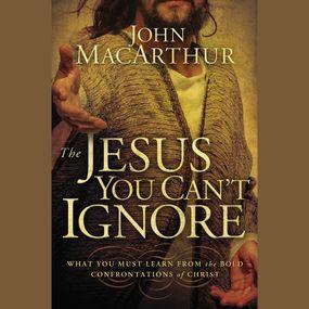 Jesus You Can't Ignore by John MacArthur and John F. MacArthu...